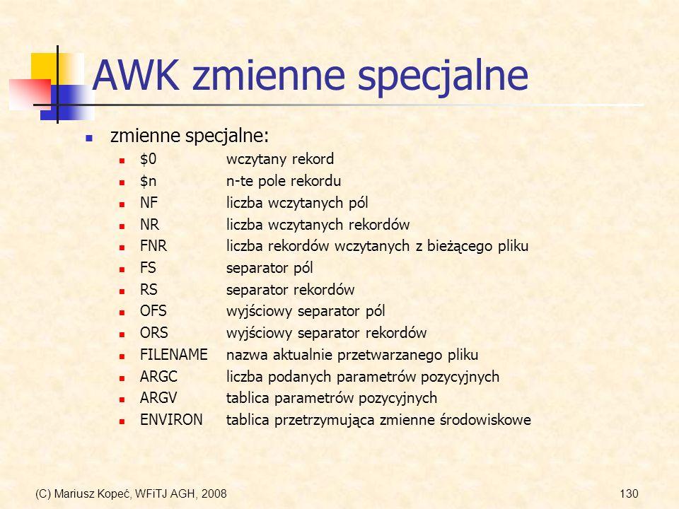 (C) Mariusz Kopeć, WFiTJ AGH, 2008130 AWK zmienne specjalne zmienne specjalne: $0wczytany rekord $nn-te pole rekordu NFliczba wczytanych pól NRliczba