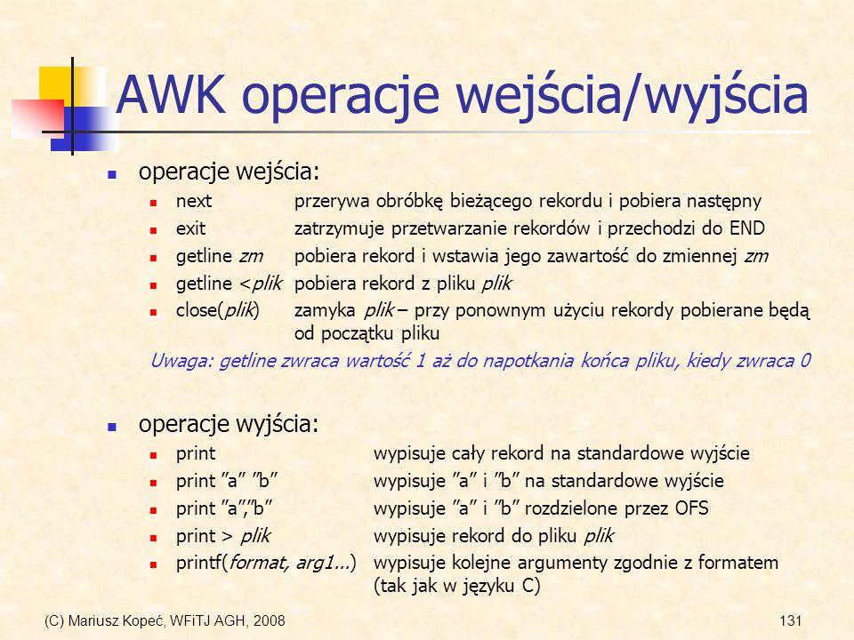 (C) Mariusz Kopeć, WFiTJ AGH, 2008131 AWK operacje wejścia/wyjścia operacje wejścia: nextprzerywa obróbkę bieżącego rekordu i pobiera następny exitzat
