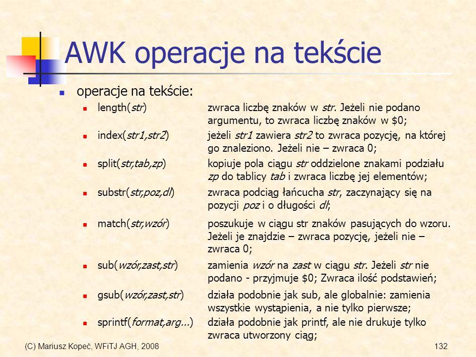 (C) Mariusz Kopeć, WFiTJ AGH, 2008132 AWK operacje na tekście operacje na tekście: length(str)zwraca liczbę znaków w str. Jeżeli nie podano argumentu,