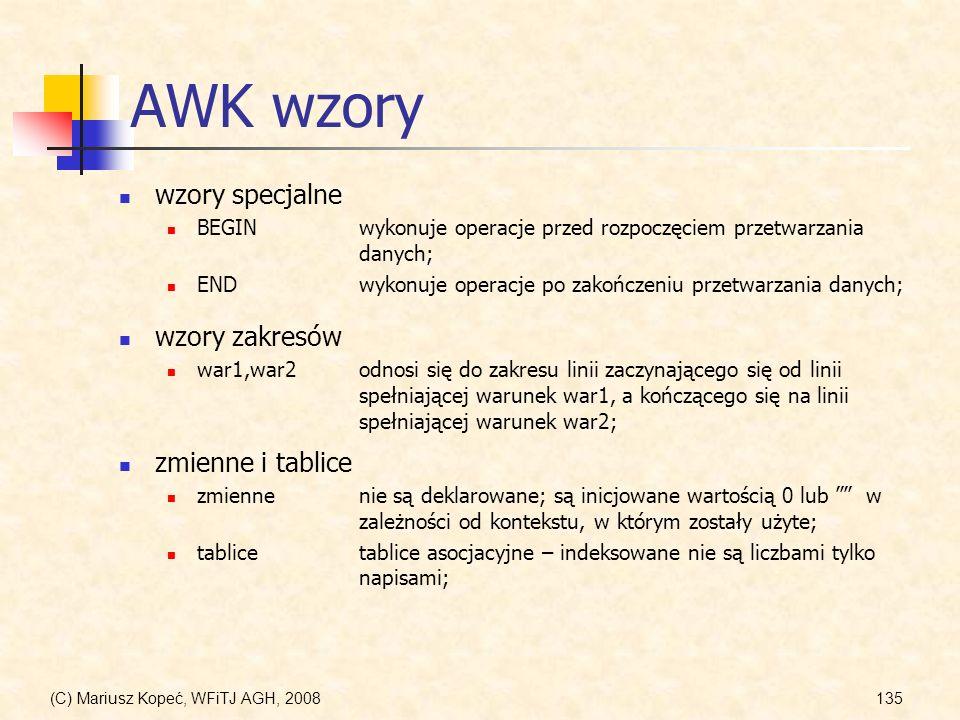 (C) Mariusz Kopeć, WFiTJ AGH, 2008135 AWK wzory wzory specjalne BEGINwykonuje operacje przed rozpoczęciem przetwarzania danych; END wykonuje operacje