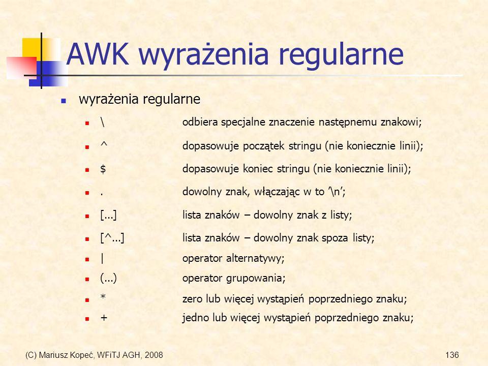 (C) Mariusz Kopeć, WFiTJ AGH, 2008136 AWK wyrażenia regularne wyrażenia regularne \odbiera specjalne znaczenie następnemu znakowi; ^dopasowuje począte