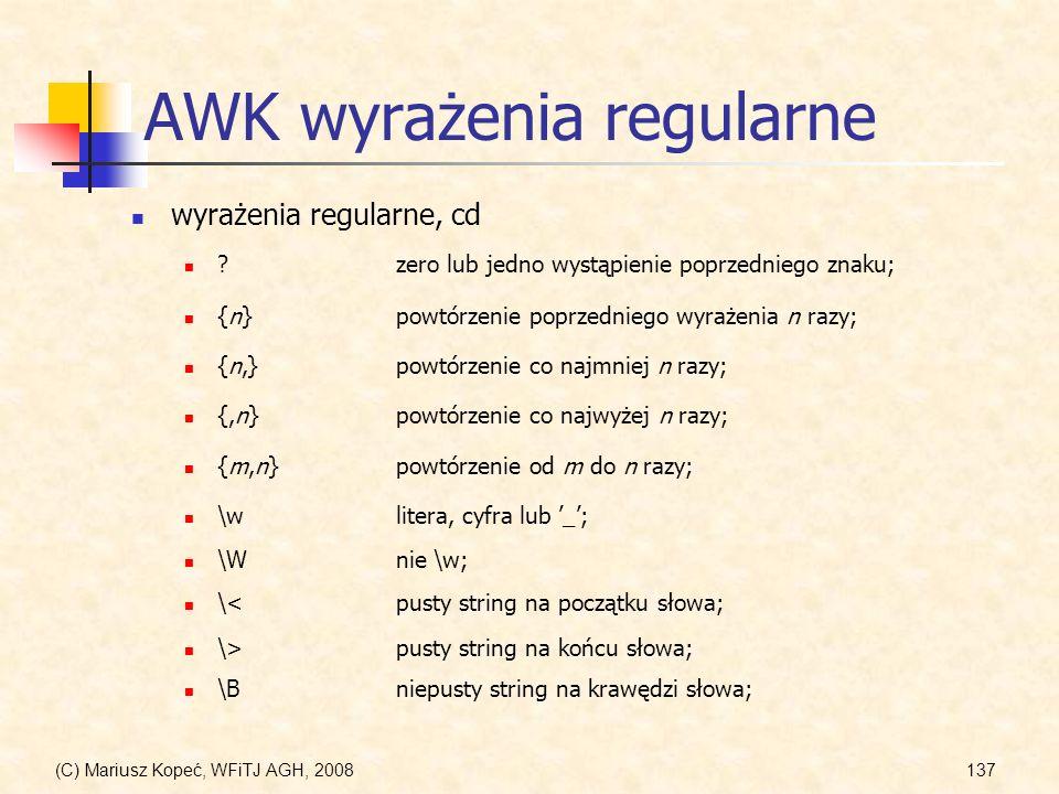 (C) Mariusz Kopeć, WFiTJ AGH, 2008137 AWK wyrażenia regularne wyrażenia regularne, cd ?zero lub jedno wystąpienie poprzedniego znaku; {n}powtórzenie p
