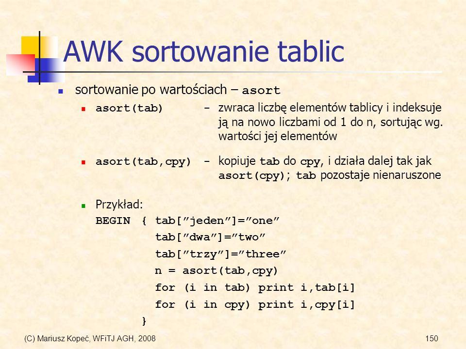 (C) Mariusz Kopeć, WFiTJ AGH, 2008150 AWK sortowanie tablic sortowanie po wartościach – asort asort(tab)- zwraca liczbę elementów tablicy i indeksuje
