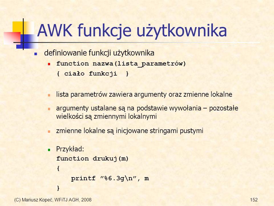 (C) Mariusz Kopeć, WFiTJ AGH, 2008152 AWK funkcje użytkownika definiowanie funkcji użytkownika function nazwa(lista_parametrów) { ciało funkcji} Przyk