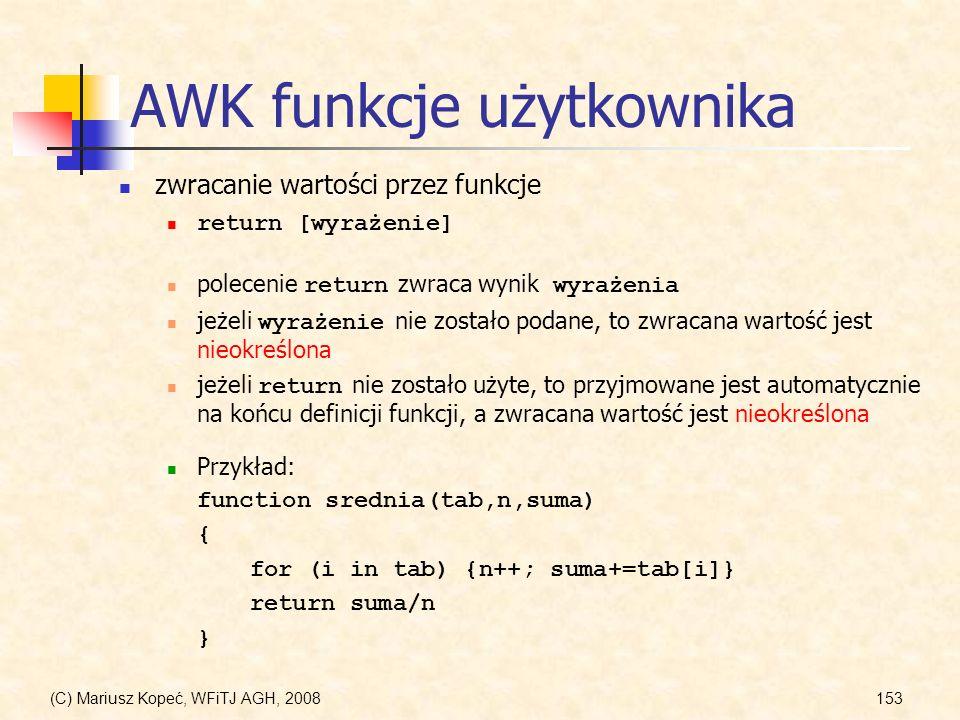 (C) Mariusz Kopeć, WFiTJ AGH, 2008153 AWK funkcje użytkownika zwracanie wartości przez funkcje return [wyrażenie] Przykład: function srednia(tab,n,sum