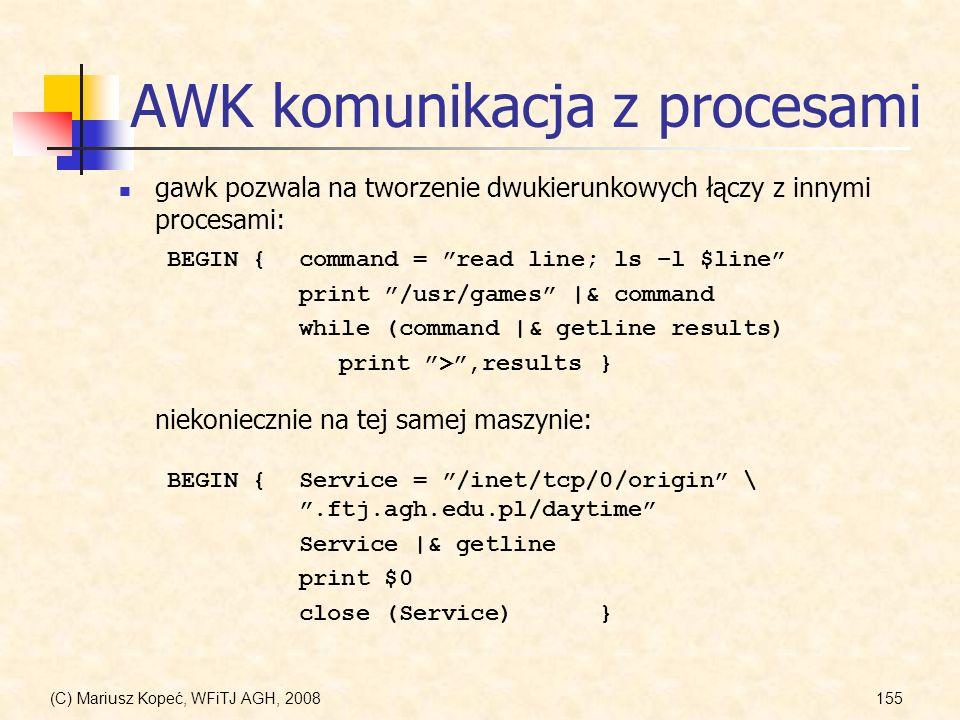 (C) Mariusz Kopeć, WFiTJ AGH, 2008155 AWK komunikacja z procesami gawk pozwala na tworzenie dwukierunkowych łączy z innymi procesami: BEGIN {command =