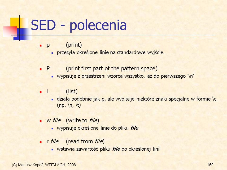 (C) Mariusz Kopeć, WFiTJ AGH, 2008160 SED - polecenia p(print) przesyła określone linie na standardowe wyjście w file(write to file) wypisuje określon