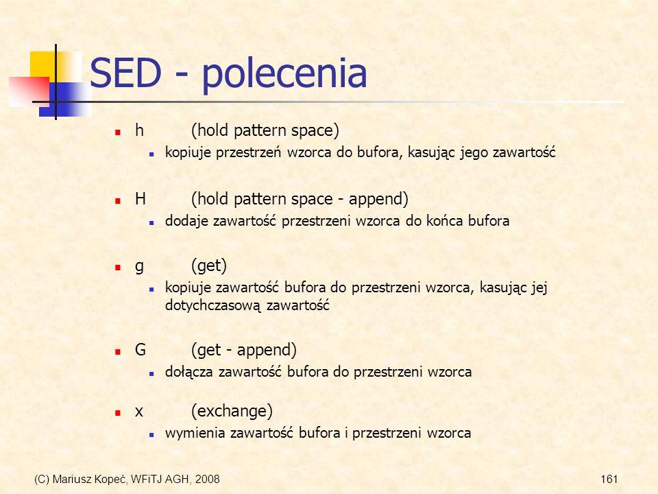 (C) Mariusz Kopeć, WFiTJ AGH, 2008161 SED - polecenia h(hold pattern space) kopiuje przestrzeń wzorca do bufora, kasując jego zawartość G(get - append