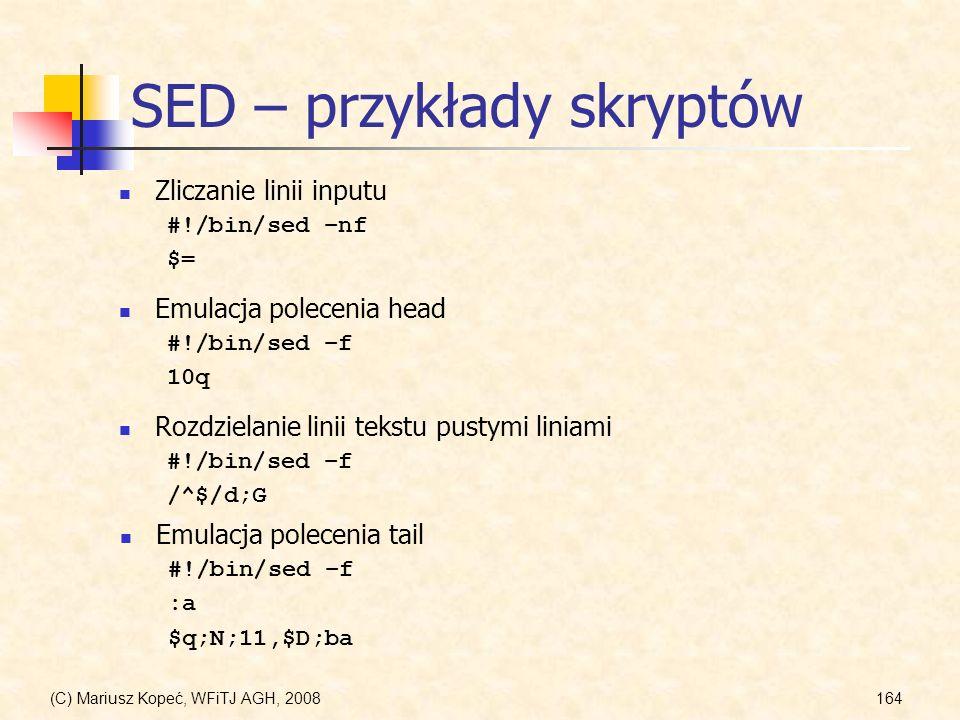 (C) Mariusz Kopeć, WFiTJ AGH, 2008164 SED – przykłady skryptów Zliczanie linii inputu #!/bin/sed –nf $= Emulacja polecenia head #!/bin/sed –f 10q Rozd