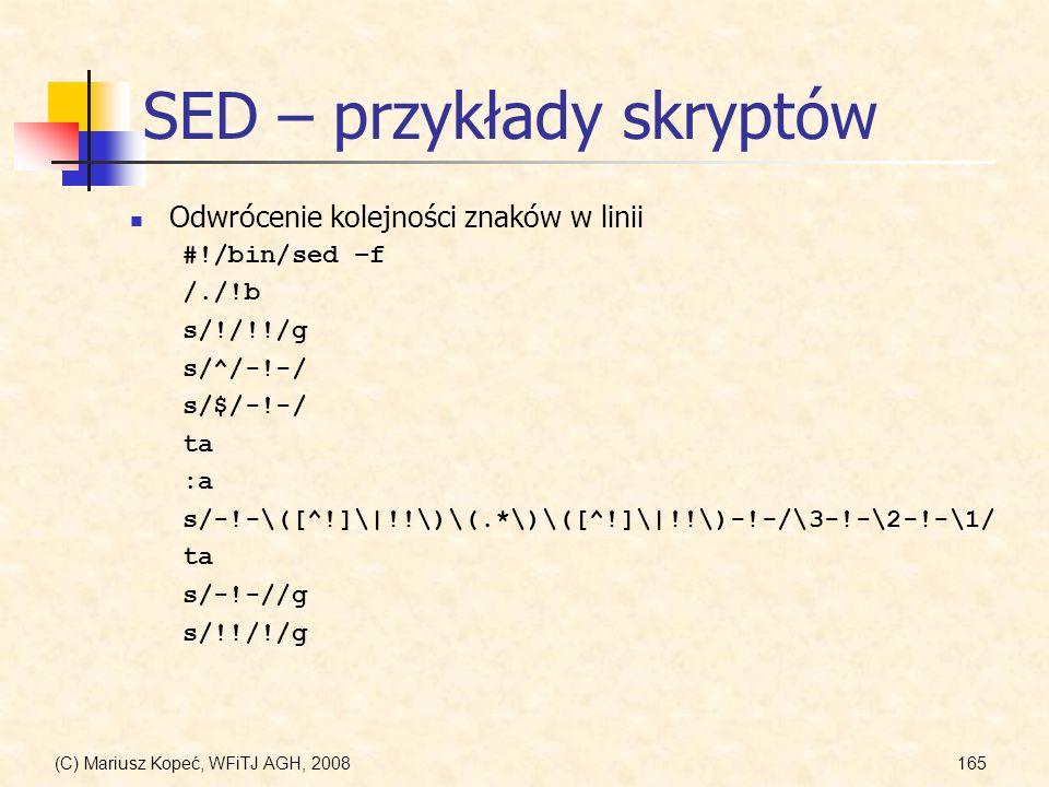 (C) Mariusz Kopeć, WFiTJ AGH, 2008165 SED – przykłady skryptów Odwrócenie kolejności znaków w linii #!/bin/sed –f /./!b s/!/!!/g s/^/-!-/ s/$/-!-/ ta