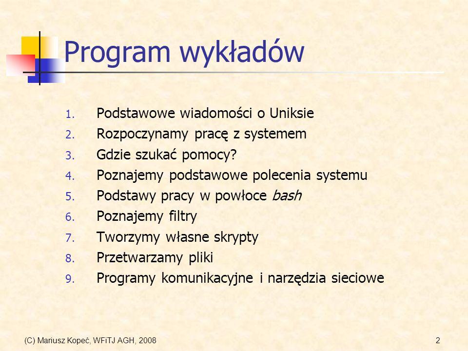 (C) Mariusz Kopeć, WFiTJ AGH, 20082 Program wykładów 1. Podstawowe wiadomości o Uniksie 2. Rozpoczynamy pracę z systemem 3. Gdzie szukać pomocy? 4. Po