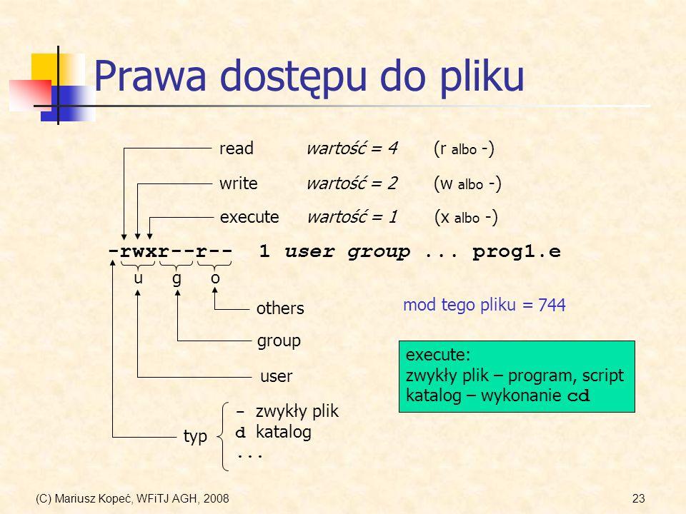 (C) Mariusz Kopeć, WFiTJ AGH, 200823 Prawa dostępu do pliku -rwxr--r-- 1 user group... prog1.e readwartość = 4(r albo -) writewartość = 2(w albo -) ex