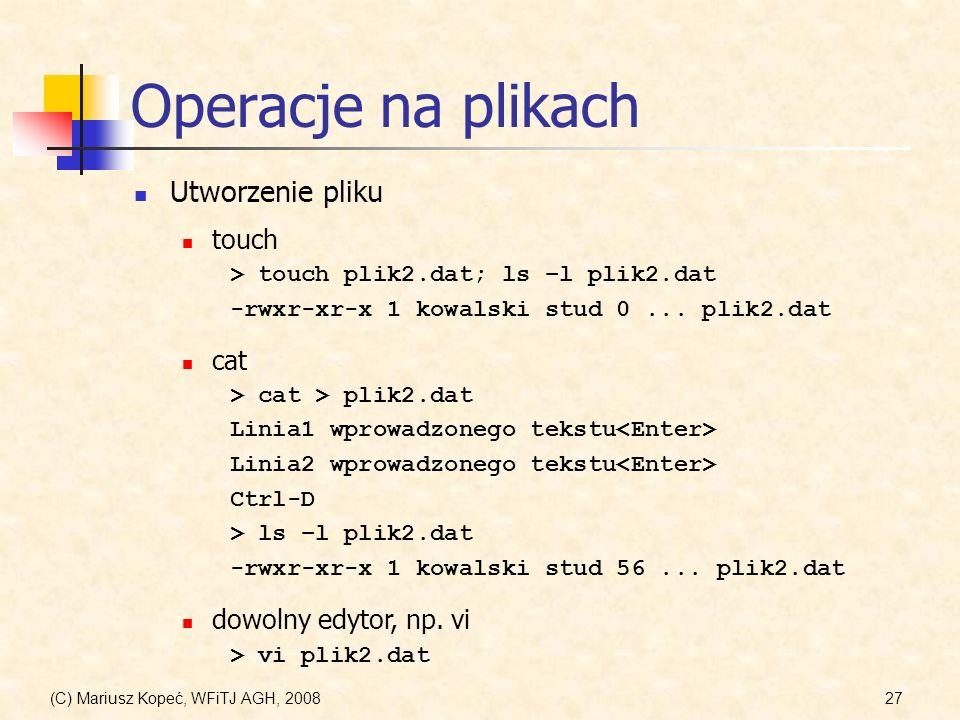 (C) Mariusz Kopeć, WFiTJ AGH, 200827 Operacje na plikach Utworzenie pliku touch > touch plik2.dat; ls –l plik2.dat -rwxr-xr-x 1 kowalski stud 0... pli