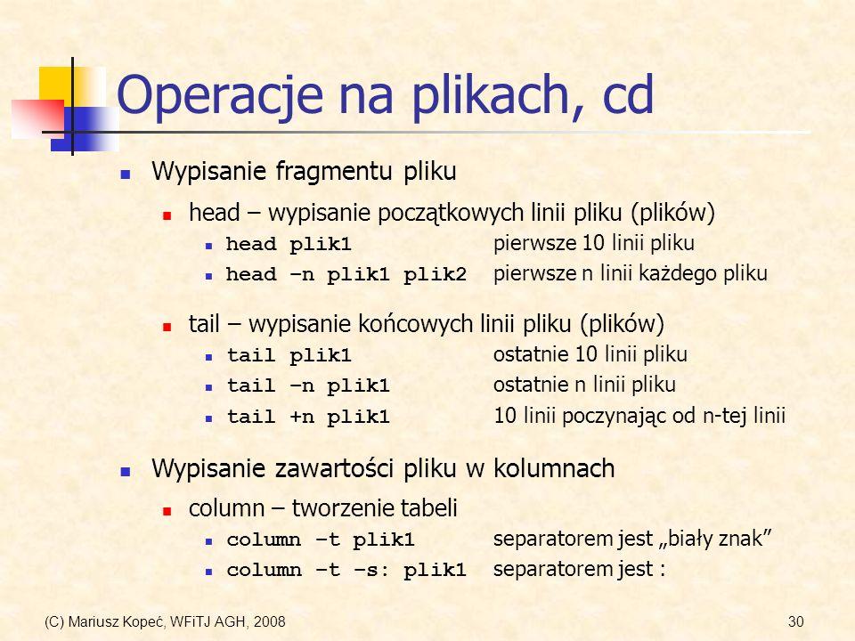 (C) Mariusz Kopeć, WFiTJ AGH, 200830 Operacje na plikach, cd Wypisanie fragmentu pliku head – wypisanie początkowych linii pliku (plików) head plik1 p