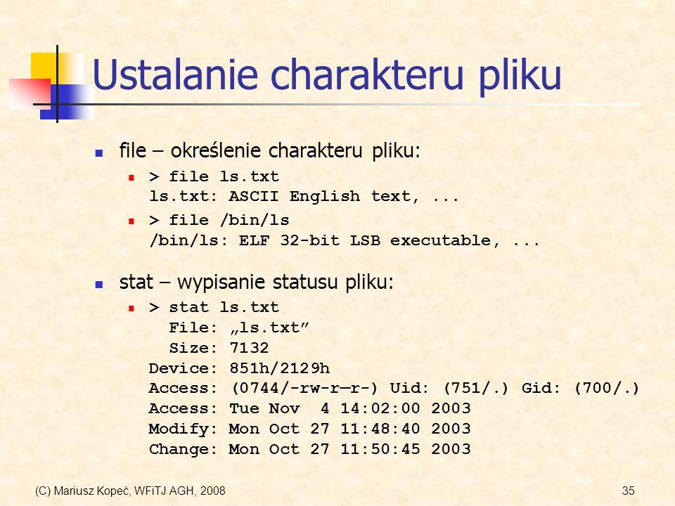 (C) Mariusz Kopeć, WFiTJ AGH, 200835 Ustalanie charakteru pliku file – określenie charakteru pliku: > file ls.txt ls.txt: ASCII English text,... > fil