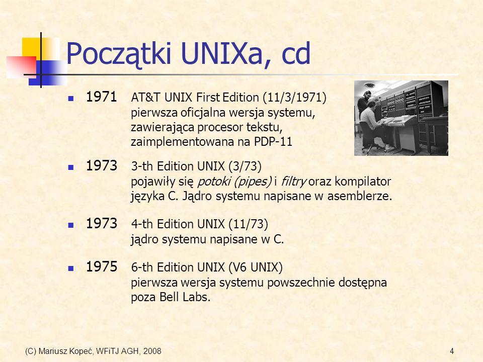 (C) Mariusz Kopeć, WFiTJ AGH, 20084 Początki UNIXa, cd 1971 AT&T UNIX First Edition (11/3/1971) pierwsza oficjalna wersja systemu, zawierająca proceso