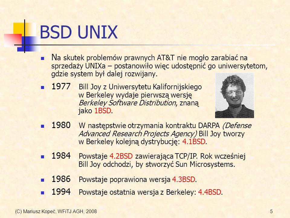 (C) Mariusz Kopeć, WFiTJ AGH, 20085 BSD UNIX N a skutek problemów prawnych AT&T nie mogło zarabiać na sprzedaży UNIXa – postanowiło więc udostępnić go
