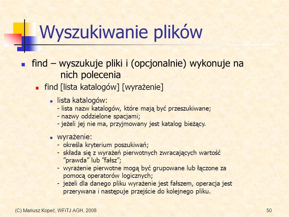 (C) Mariusz Kopeć, WFiTJ AGH, 200850 Wyszukiwanie plików find – wyszukuje pliki i (opcjonalnie) wykonuje na nich polecenia lista katalogów: - lista na