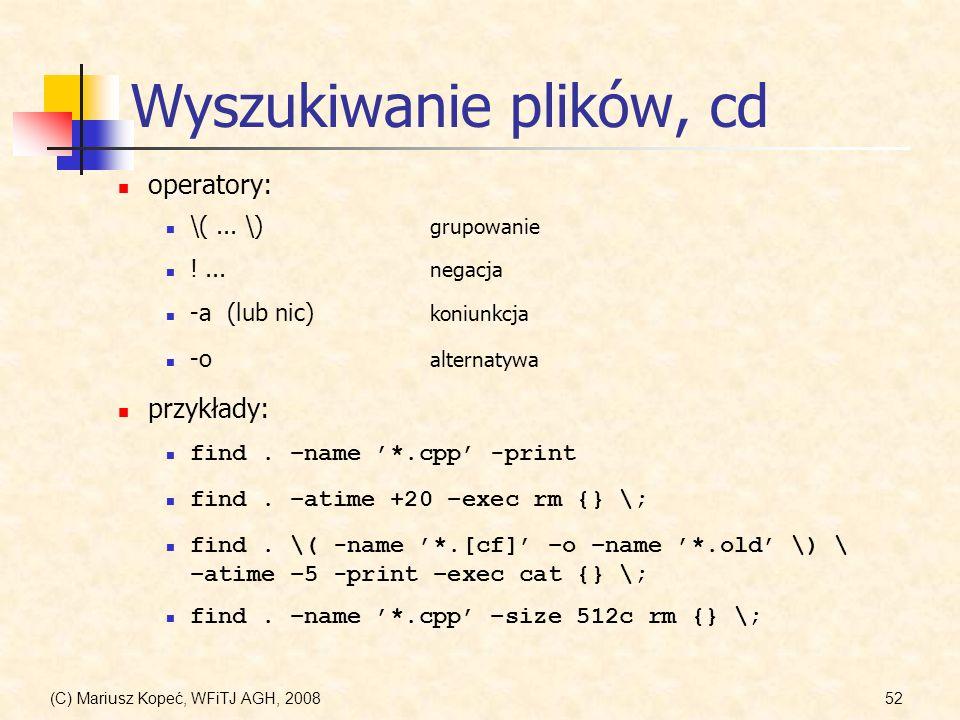 (C) Mariusz Kopeć, WFiTJ AGH, 200852 Wyszukiwanie plików, cd operatory: \(... \) grupowanie !... negacja -a (lub nic) koniunkcja -o alternatywa find.