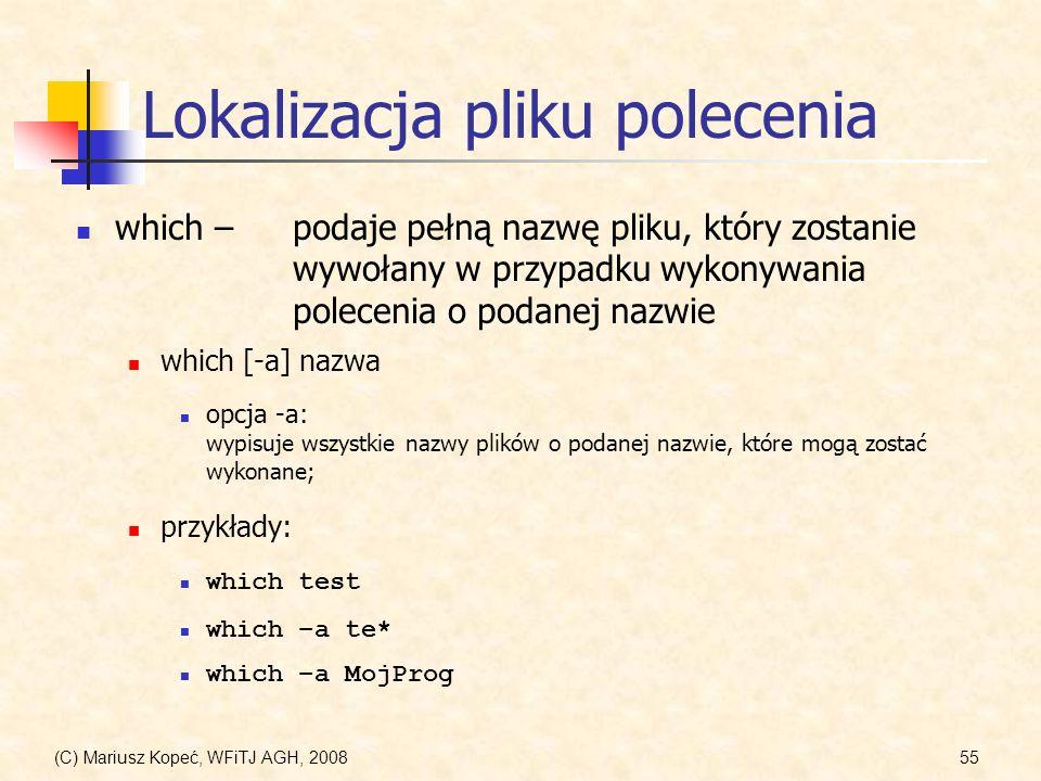 (C) Mariusz Kopeć, WFiTJ AGH, 200855 Lokalizacja pliku polecenia which –podaje pełną nazwę pliku, który zostanie wywołany w przypadku wykonywania pole