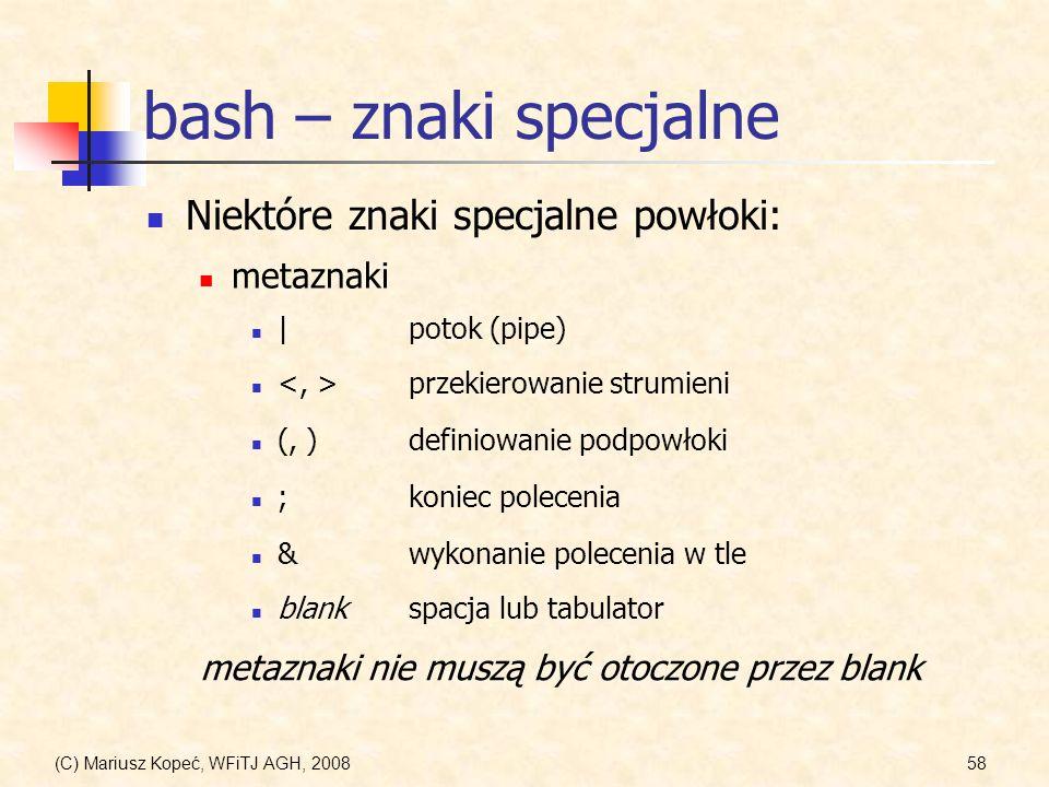 (C) Mariusz Kopeć, WFiTJ AGH, 200858 bash – znaki specjalne Niektóre znaki specjalne powłoki: blankspacja lub tabulator przekierowanie strumieni |poto