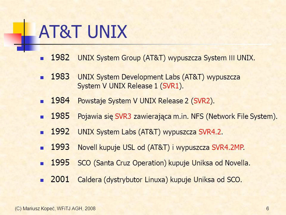(C) Mariusz Kopeć, WFiTJ AGH, 20087 Inne wersje UNIXa (wybrane) Xenix – Microsoft HP-UX – HP IRIX – SGI SunOS – Sun Unicos – CRAY UnixWare - SCO Ultrix – DEC AIX – IBM Mac OS X – Apple Solaris – Sun OpenServer – SCO...