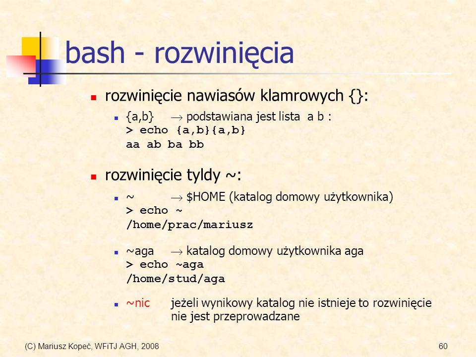 (C) Mariusz Kopeć, WFiTJ AGH, 200860 bash - rozwinięcia ~aga katalog domowy użytkownika aga > echo ~aga /home/stud/aga {a,b} podstawiana jest lista a