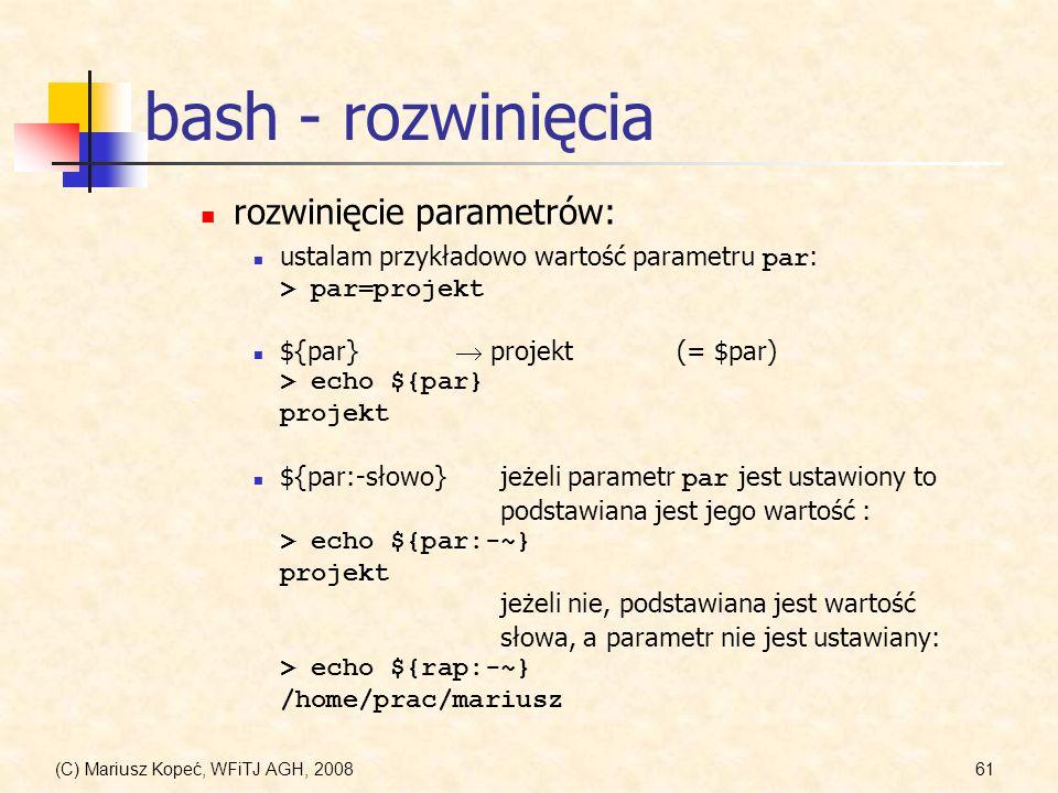 (C) Mariusz Kopeć, WFiTJ AGH, 200861 bash - rozwinięcia ${par:-słowo} jeżeli parametr par jest ustawiony to podstawiana jest jego wartość : > echo ${p