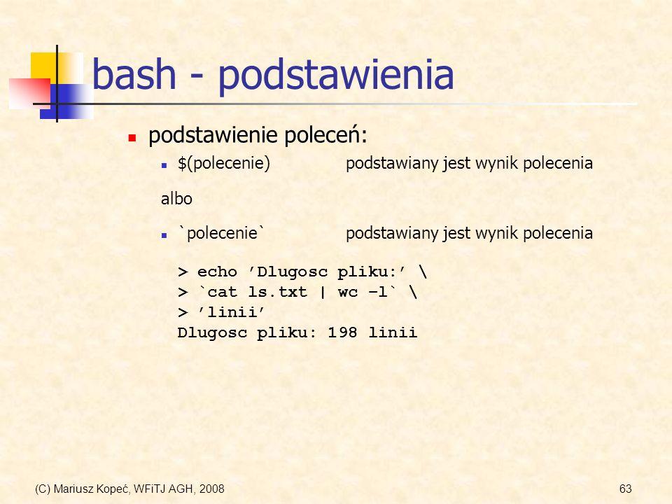 (C) Mariusz Kopeć, WFiTJ AGH, 200863 bash - podstawienia $(polecenie)podstawiany jest wynik polecenia podstawienie poleceń: albo `polecenie`podstawian