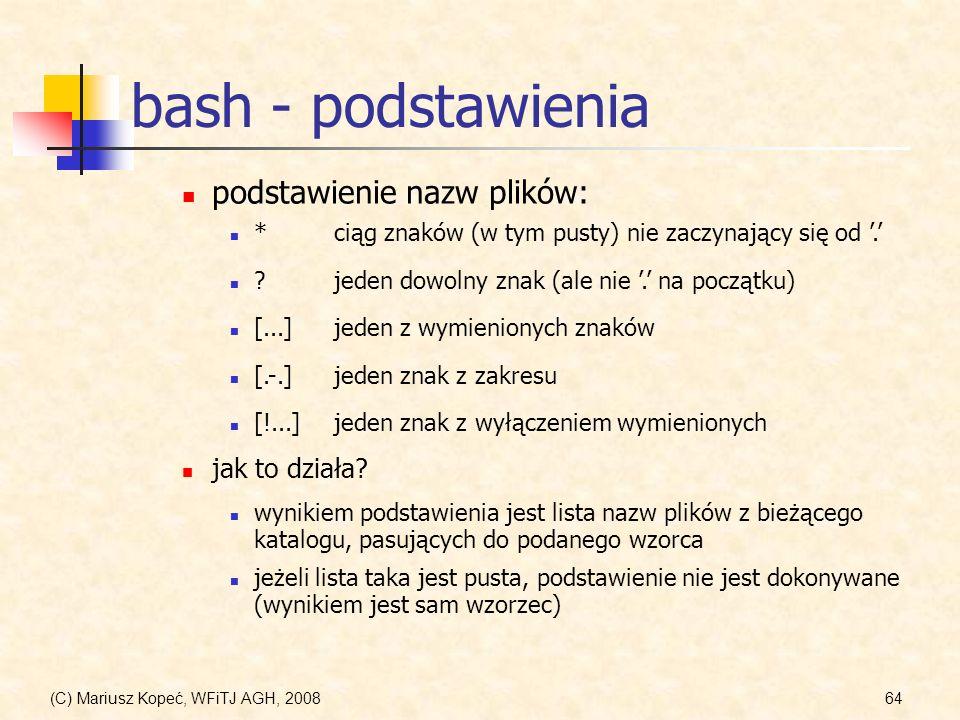 (C) Mariusz Kopeć, WFiTJ AGH, 200864 bash - podstawienia *ciąg znaków (w tym pusty) nie zaczynający się od. podstawienie nazw plików: ?jeden dowolny z