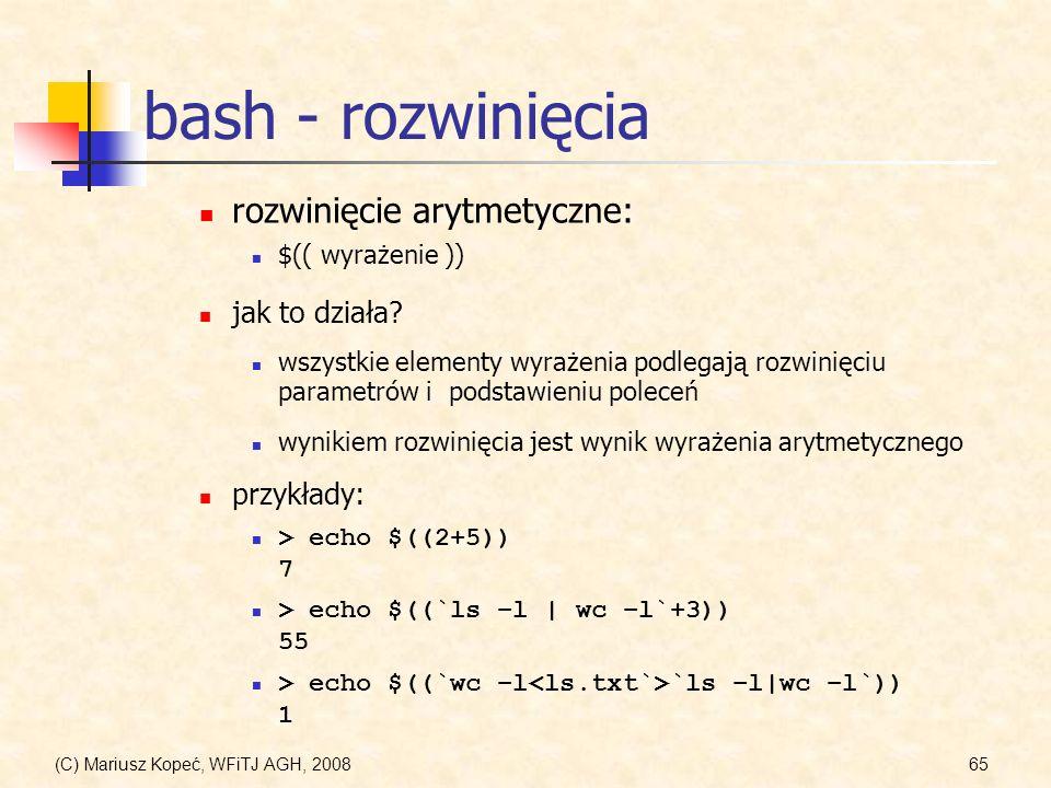 (C) Mariusz Kopeć, WFiTJ AGH, 200865 bash - rozwinięcia $(( wyrażenie )) rozwinięcie arytmetyczne: jak to działa? wszystkie elementy wyrażenia podlega