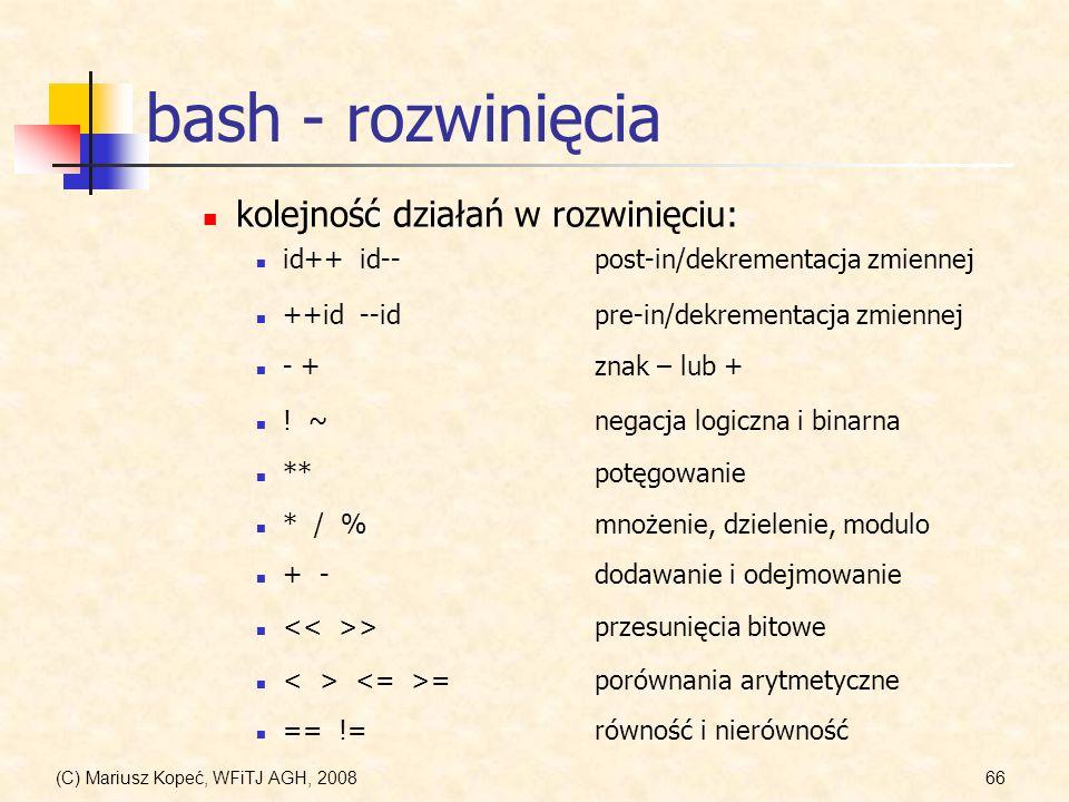 (C) Mariusz Kopeć, WFiTJ AGH, 200866 bash - rozwinięcia + - dodawanie i odejmowanie kolejność działań w rozwinięciu: = porównania arytmetyczne ++id --