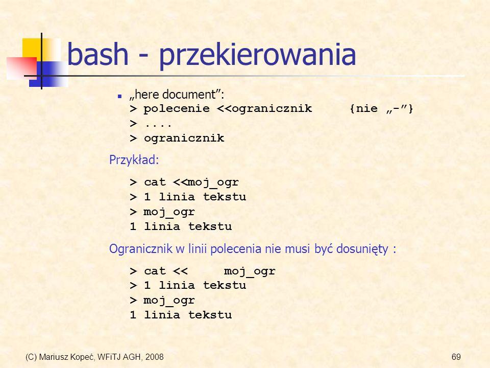 (C) Mariusz Kopeć, WFiTJ AGH, 200869 bash - przekierowania here document: > polecenie.... > ogranicznik Przykład: > cat 1 linia tekstu > moj_ogr 1 lin