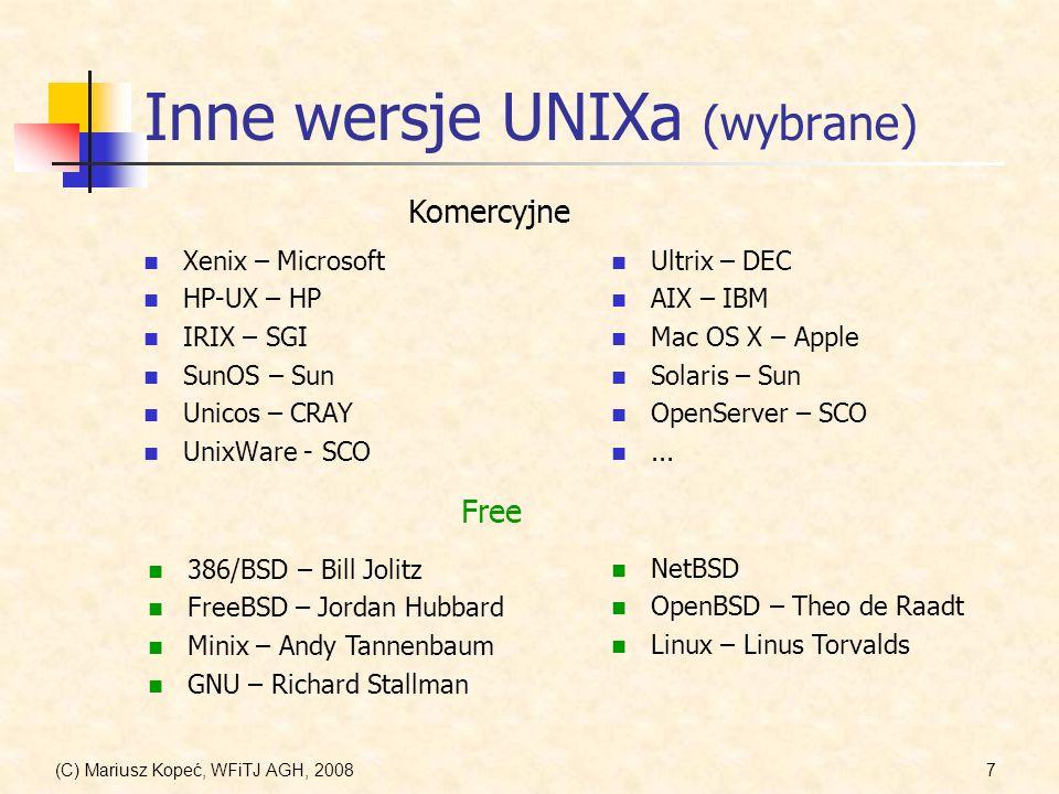 (C) Mariusz Kopeć, WFiTJ AGH, 20087 Inne wersje UNIXa (wybrane) Xenix – Microsoft HP-UX – HP IRIX – SGI SunOS – Sun Unicos – CRAY UnixWare - SCO Ultri