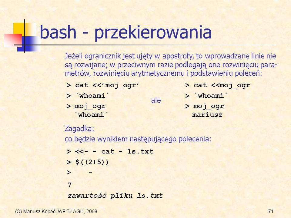 (C) Mariusz Kopeć, WFiTJ AGH, 200871 bash - przekierowania Jeżeli ogranicznik jest ujęty w apostrofy, to wprowadzane linie nie są rozwijane; w przeciw