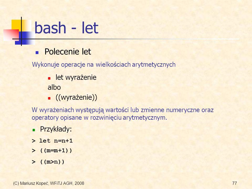 (C) Mariusz Kopeć, WFiTJ AGH, 200877 bash - let Polecenie let let wyrażenie albo ((wyrażenie)) Wykonuje operacje na wielkościach arytmetycznych W wyra