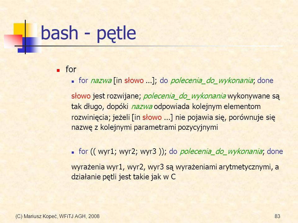 (C) Mariusz Kopeć, WFiTJ AGH, 200883 bash - pętle for for nazwa [in słowo...]; do polecenia_do_wykonania; done słowo jest rozwijane; polecenia_do_wyko