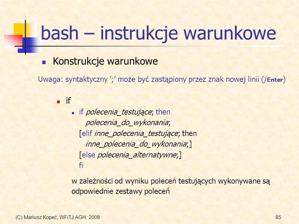 (C) Mariusz Kopeć, WFiTJ AGH, 200885 bash – instrukcje warunkowe Konstrukcje warunkowe if if polecenia_testujące; then polecenia_do_wykonania; [elif i