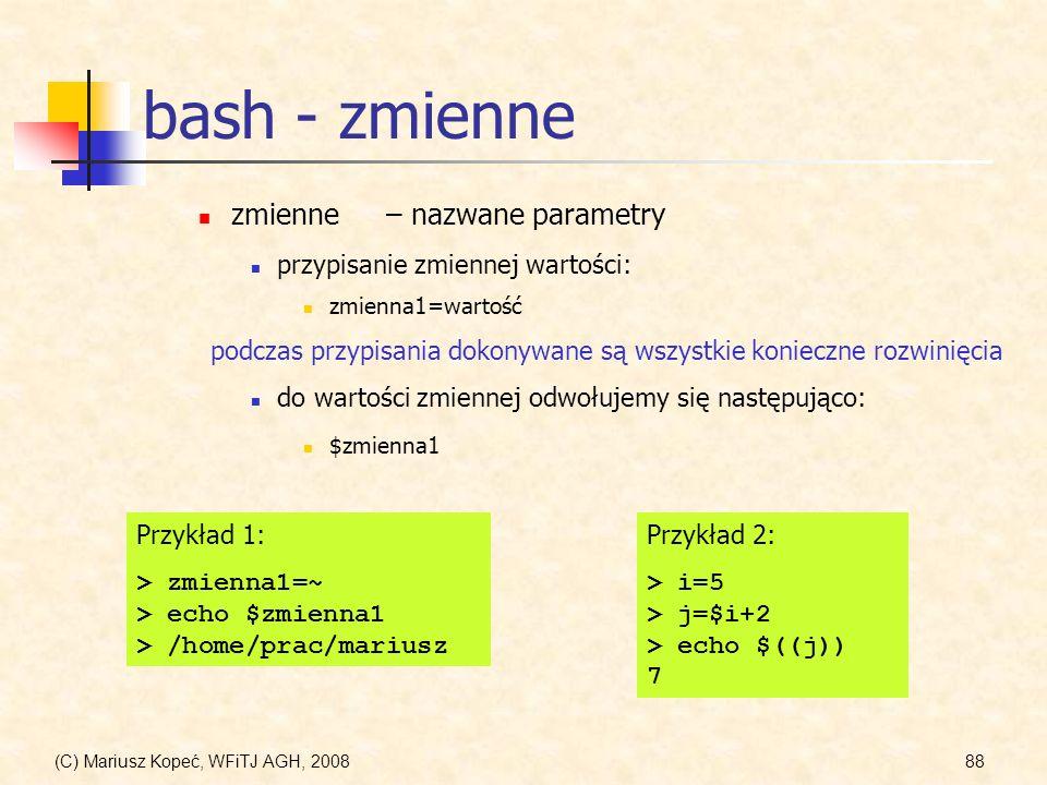 (C) Mariusz Kopeć, WFiTJ AGH, 200888 bash - zmienne zmienne– nazwane parametry przypisanie zmiennej wartości: zmienna1=wartość podczas przypisania dok