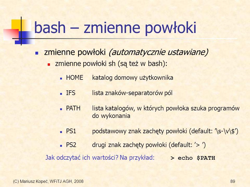 (C) Mariusz Kopeć, WFiTJ AGH, 200889 bash – zmienne powłoki zmienne powłoki (automatycznie ustawiane) zmienne powłoki sh (są też w bash): HOMEkatalog