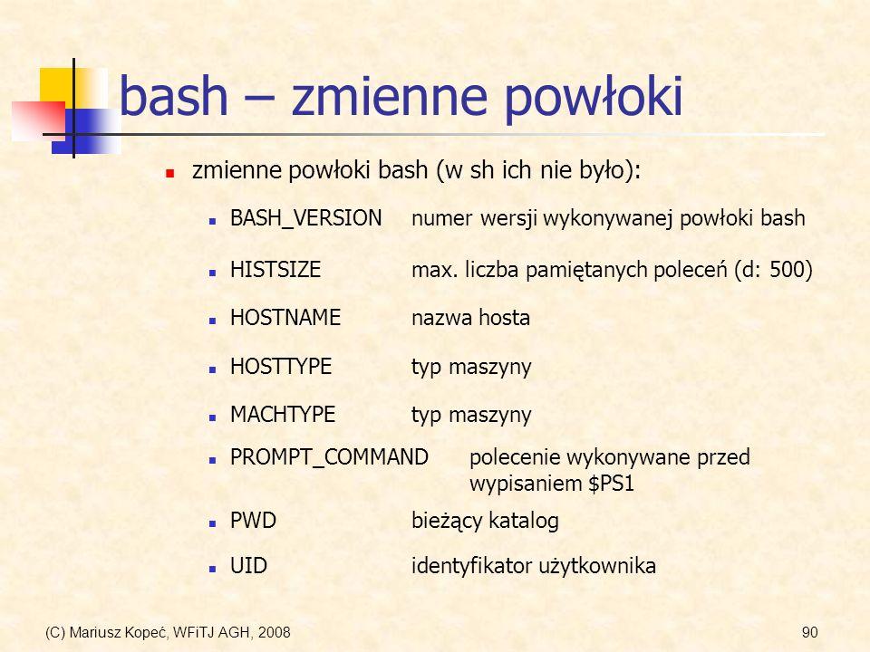(C) Mariusz Kopeć, WFiTJ AGH, 200890 bash – zmienne powłoki zmienne powłoki bash (w sh ich nie było): BASH_VERSIONnumer wersji wykonywanej powłoki bas
