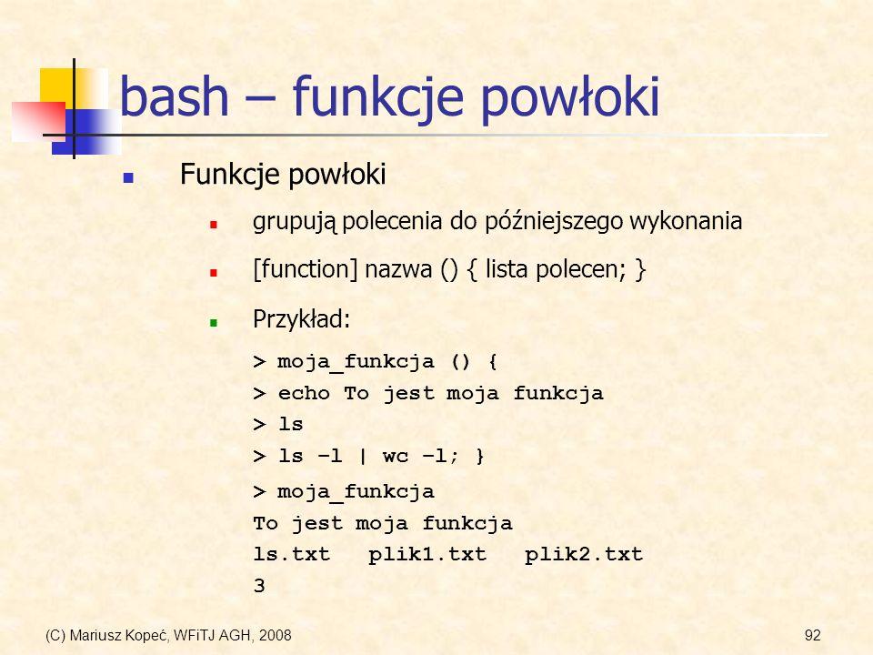 (C) Mariusz Kopeć, WFiTJ AGH, 200892 bash – funkcje powłoki Funkcje powłoki grupują polecenia do późniejszego wykonania [function] nazwa () { lista po