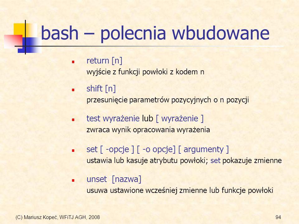 (C) Mariusz Kopeć, WFiTJ AGH, 200894 bash – polecnia wbudowane return [n] wyjście z funkcji powłoki z kodem n shift [n] przesunięcie parametrów pozycy