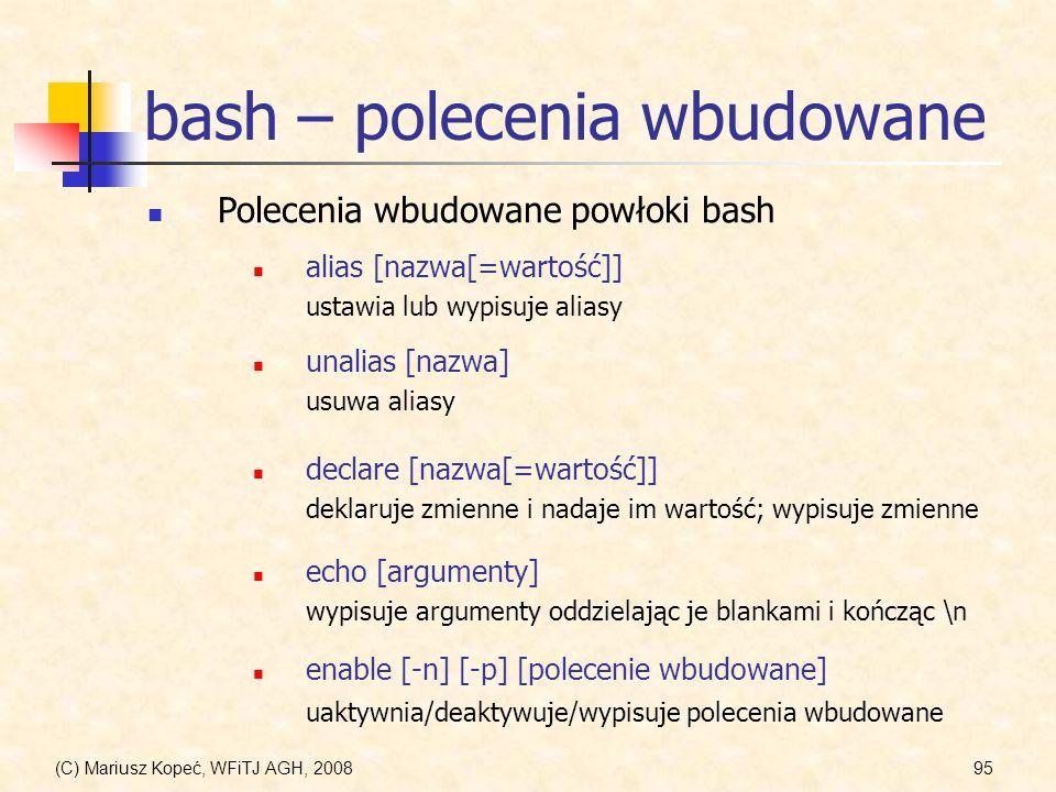 (C) Mariusz Kopeć, WFiTJ AGH, 200895 bash – polecenia wbudowane Polecenia wbudowane powłoki bash alias [nazwa[=wartość]] ustawia lub wypisuje aliasy d