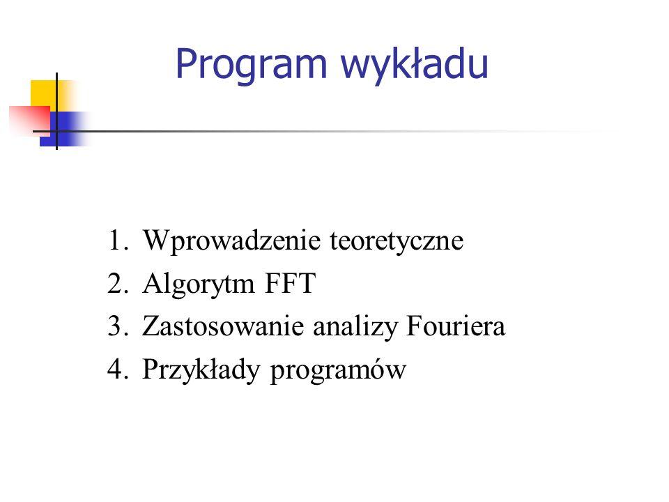 Program wykładu 1.Wprowadzenie teoretyczne 2.Algorytm FFT 3.Zastosowanie analizy Fouriera 4.Przykłady programów