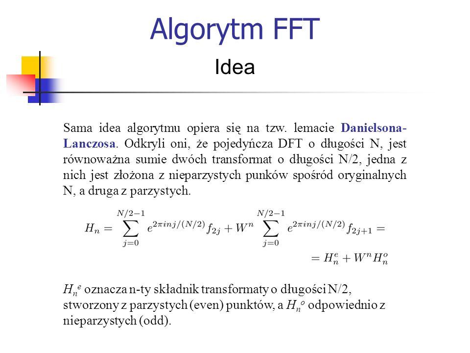 Algorytm FFT Idea Sama idea algorytmu opiera się na tzw. lemacie Danielsona- Lanczosa. Odkryli oni, że pojedyńcza DFT o długości N, jest równoważna su