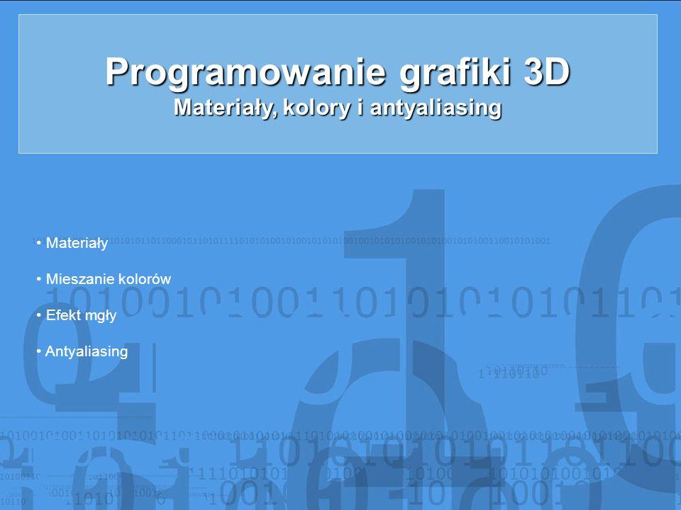 Materiały Właściwości materiałów ustala się wywołując funkcje: void glMaterialf(GLenum face, GLenump name, GLfloat param) void glMateriali(GLenum face, GLenump name, GLint param) void glMaterialfv(GLenum face, GLenump name, const GLfloat *params) void glMaterialiv(GLenum face, GLenump name, const GLint *params) face Parametr face ustala, której strony wielokąta dotyczy modyfikowana własność i może GL_FRONTGL_BACK GL_FRONT_AND_BACK przyjmować wartości: GL_FRONT, GL_BACK i GL_FRONT_AND_BACK.