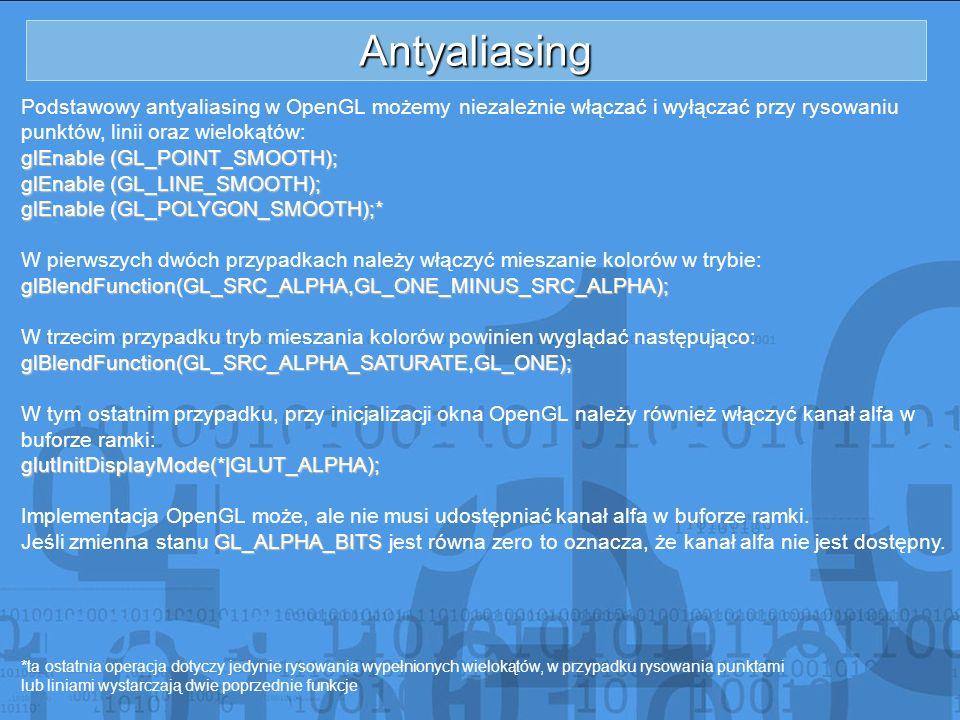Antyaliasing Podstawowy antyaliasing w OpenGL możemy niezależnie włączać i wyłączać przy rysowaniu punktów, linii oraz wielokątów: glEnable (GL_POINT_