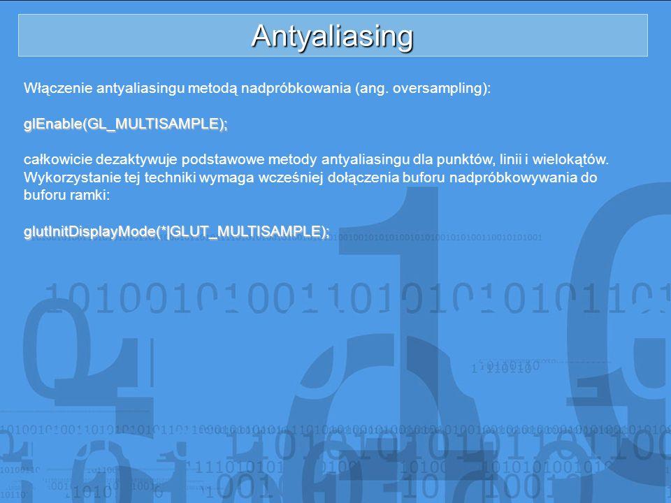 Antyaliasing Włączenie antyaliasingu metodą nadpróbkowania (ang. oversampling):glEnable(GL_MULTISAMPLE); całkowicie dezaktywuje podstawowe metody anty