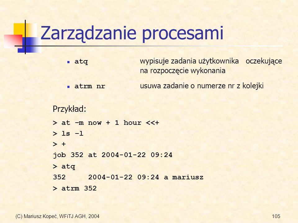 (C) Mariusz Kopeć, WFiTJ AGH, 2004105 Zarządzanie procesami atq wypisuje zadania użytkownika oczekujące na rozpoczęcie wykonania Przykład: atrm nr usuwa zadanie o numerze nr z kolejki > at –m now + 1 hour <<+ > ls –l > + job 352 at 2004-01-22 09:24 > atq 352 2004-01-22 09:24 a mariusz > atrm 352
